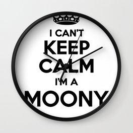 I cant keep calm I am a MOONY Wall Clock