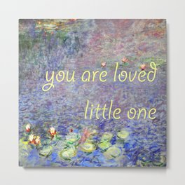 "monet ""you are loved little one"" Metal Print"