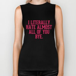 I literally hate almost all of you bye Biker Tank