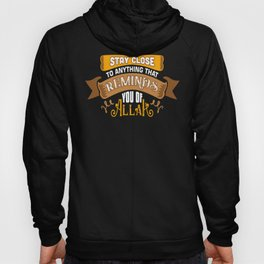 Stay close to anything that remind you or Allah Hoody
