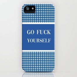 Go Fuck Yourself iPhone Case