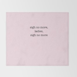 sigh no more, ladies, sigh no more, william shakespeare Throw Blanket