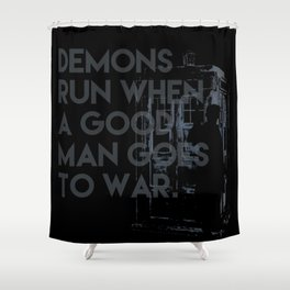demons run when a good man goes to war -  Dr. Who Shower Curtain