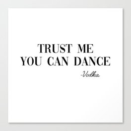 trust me you can dance Canvas Print