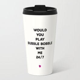 Would You Play Bubble Bobble With Me 24/7 Travel Mug