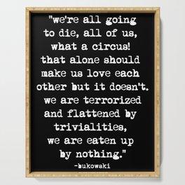 Charles Bukowski Quote Circus Black Serving Tray