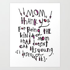Mom, thank you for not eating me Art Print