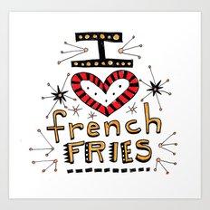 I Love French Fries Art Print