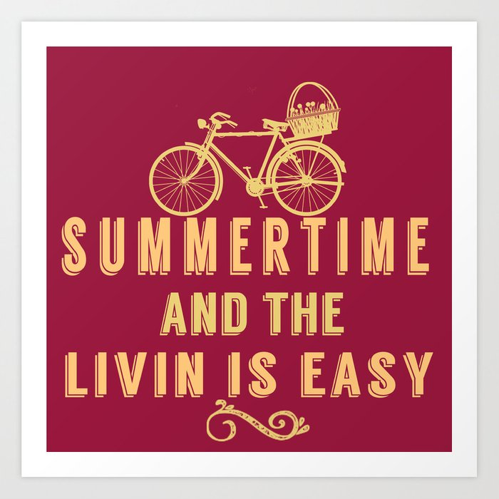 Summertime and the livin' is easy Art Print