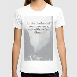 """""""In the blackest of moments, wait with no fear"""" Rumi T-shirt"""