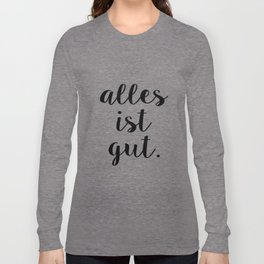 Alles ist Gut | Typography Script Version Long Sleeve T-shirt