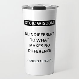 Stoic Quotes - Marcus Aurelius - Philosophical Inspiration - Be Indifferent to What Makes No Differe Travel Mug