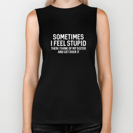 Sometimes I Feel Stupid Biker Tank