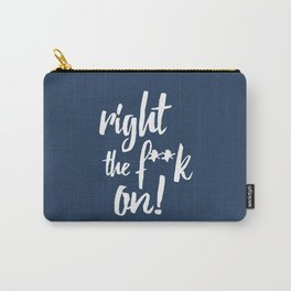 Right the f**k on! Carry-All Pouch