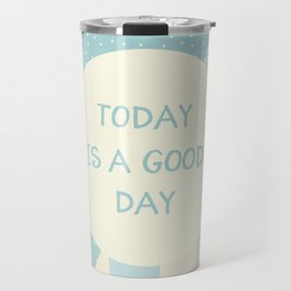 Naive Graphic Art TODAY IS A GOOD DAY | turquoise Travel Mug