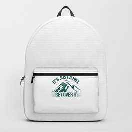 Its Just A Hill Get Over It gr Backpack