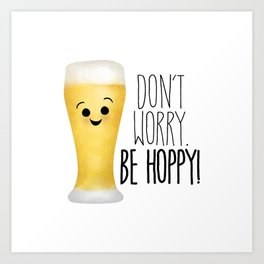 Beer | Don't Worry Be Hoppy Art Print