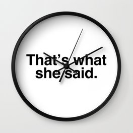 That's what she said. Wall Clock