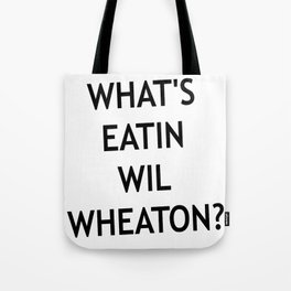 #Whatseatinwilwheaton Tote Bag
