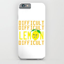 """A Nice Quote Tee For You """"Difficult Difficult Lemon Difficult"""" T-shirt Design Mad Fruit Healthy Food iPhone Case"""