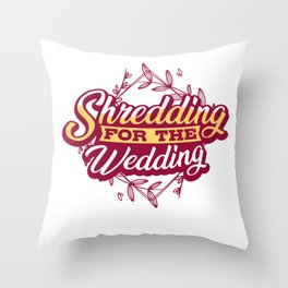 Shredding for the Wedding Throw Pillow