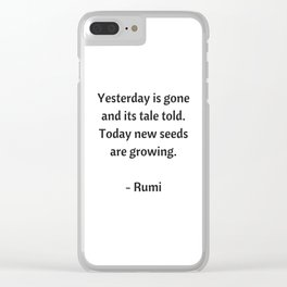 Rumi Inspirational Quotes - Yesterday is gone Clear iPhone Case