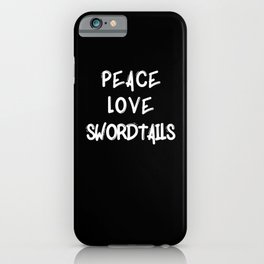 Peace love Swordtails fish gifts shirt poster fish iPhone Case