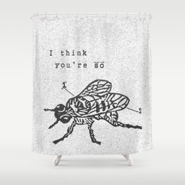"""""""I think you're so FLY!"""" Shower Curtain"""