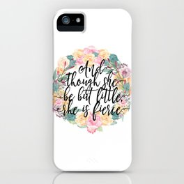 And though she be but little, she is fierce. iPhone Case