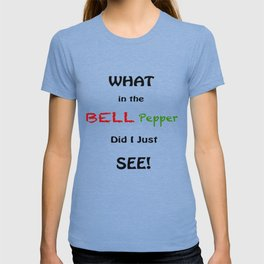 What in the Bell Pepper Did I Just See? T-shirt