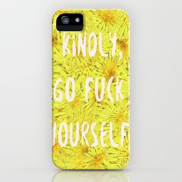 Kindly, Go F*ck Yourself. iPhone Case