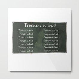 Treason is Bad Chalkboard Metal Print