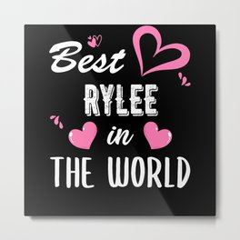 Rylee Name, Best Rylee in the World Metal Print