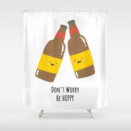 Don't Worry, Be Hoppy Shower Curtain
