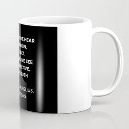 Stoic Wisdom Quotes - Marcus Aurelius Meditations - Everything we hear is an opinion Coffee Mug