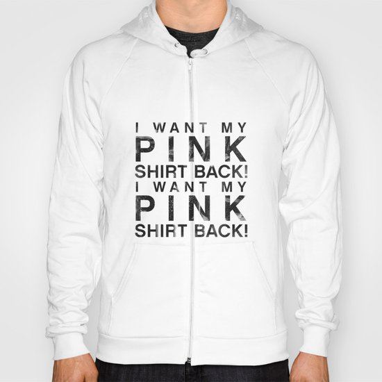 I Want My Pink Shirt Back - Mean Girls movie Hoody