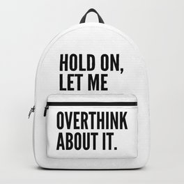 Hold On Let Me Overthink About It Backpack