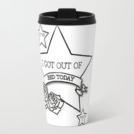 Got Out Of Bed Today Travel Mug