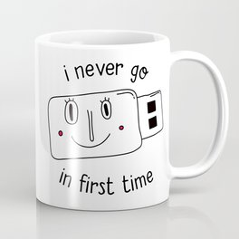 i never go in first time Coffee Mug