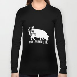 I Like Pig Butts And I Cannot Lie Farm Food Bacon Bbq Birthday Gift Pig T-Shirts Long Sleeve T-shirt