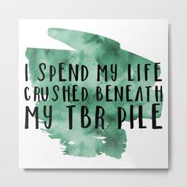 I Spend My Life Crushed Beneath My TBR! (Green) Metal Print