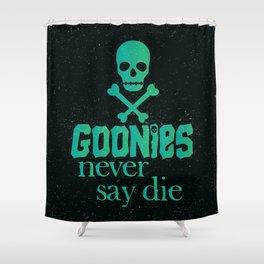 Goonies never say die Shower Curtain