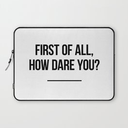First of all, how dare you? Laptop Sleeve