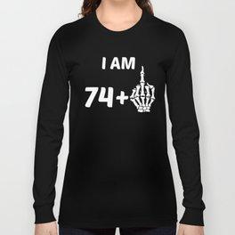 I Am 74 Plus Middle Finger Skeleton 75th Birthday Long Sleeve T-shirt