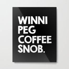 Winnipeg Coffee Snob Metal Print