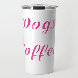 "Great Coffee T-shirt For Caffeine Lovers ""I'm A Dogs And Coffee Kind Of Girl"" T-shirt Design Morning Travel Mug"