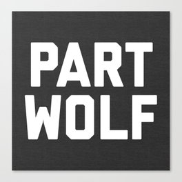 Part Wolf Funny Quote Canvas Print