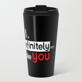 I am defintely 'Not' LIKE you. Travel Mug
