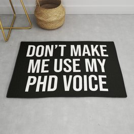 Don't Make Me Use My PHD Voice, Funny Saying Rug