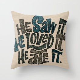 He Saw It, He Loved It, He Ate It. Throw Pillow